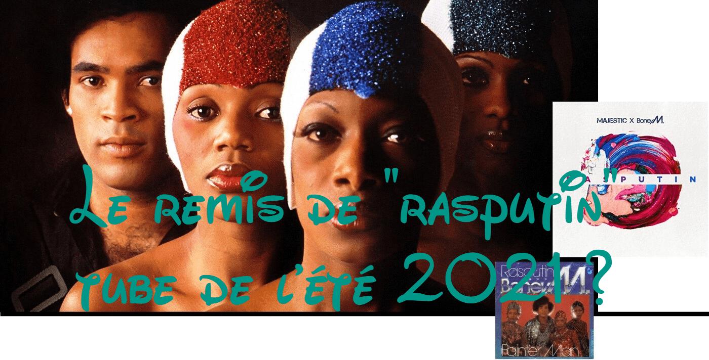 """Le remix de """"rasputin"""" tube de l'été 2021 ?"""